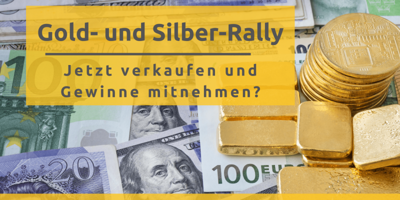 Gold- und Silber-Rally: Jetzt verkaufen und Gewinne mitnehmen?